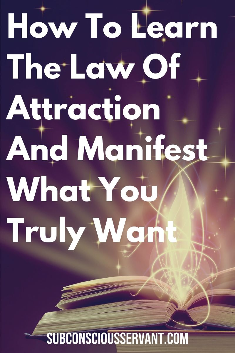 How to learn the law of attraction and manifest what you truly want. #LawOfAttraction #LOA #Manifesting #IntentionalLiving #Spirituality #SubconsciousServant