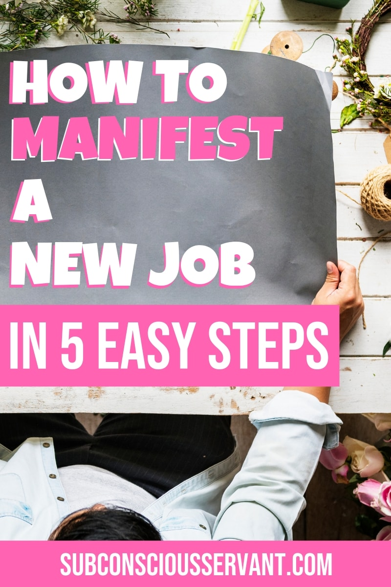 Fancy a change in jobs? Or just need to get a job? Here\'s how to manifest a new job in 5 easy steps. #SubconsciousServant #Manifesting #LawOfAttraction #LOA #IntentionalLiving #Work #Jobs