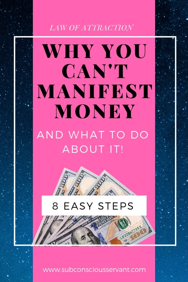 Why You Can\'t Manifest Money And What To Do About It. Learn how to manifest money in 8 simple steps. Most people use the law of attraction against themselves which blocks their manifestation. Check out the 8 steps to avoid manifestation block. #SubconsciousServant #Manifest #Manifesting #LawOfAttraction #LOA #TheSecret