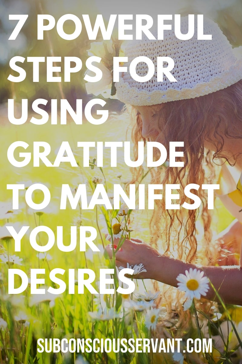 How to use gratitude to manifest your desires in 7 powerful steps. If you haven't yet discovered just how POWERFUL gratitude is, then I'm about to knock your socks off. Step 1 is... #SubconsciousServant #Gratitude #Manifesting #LawOfAttraction