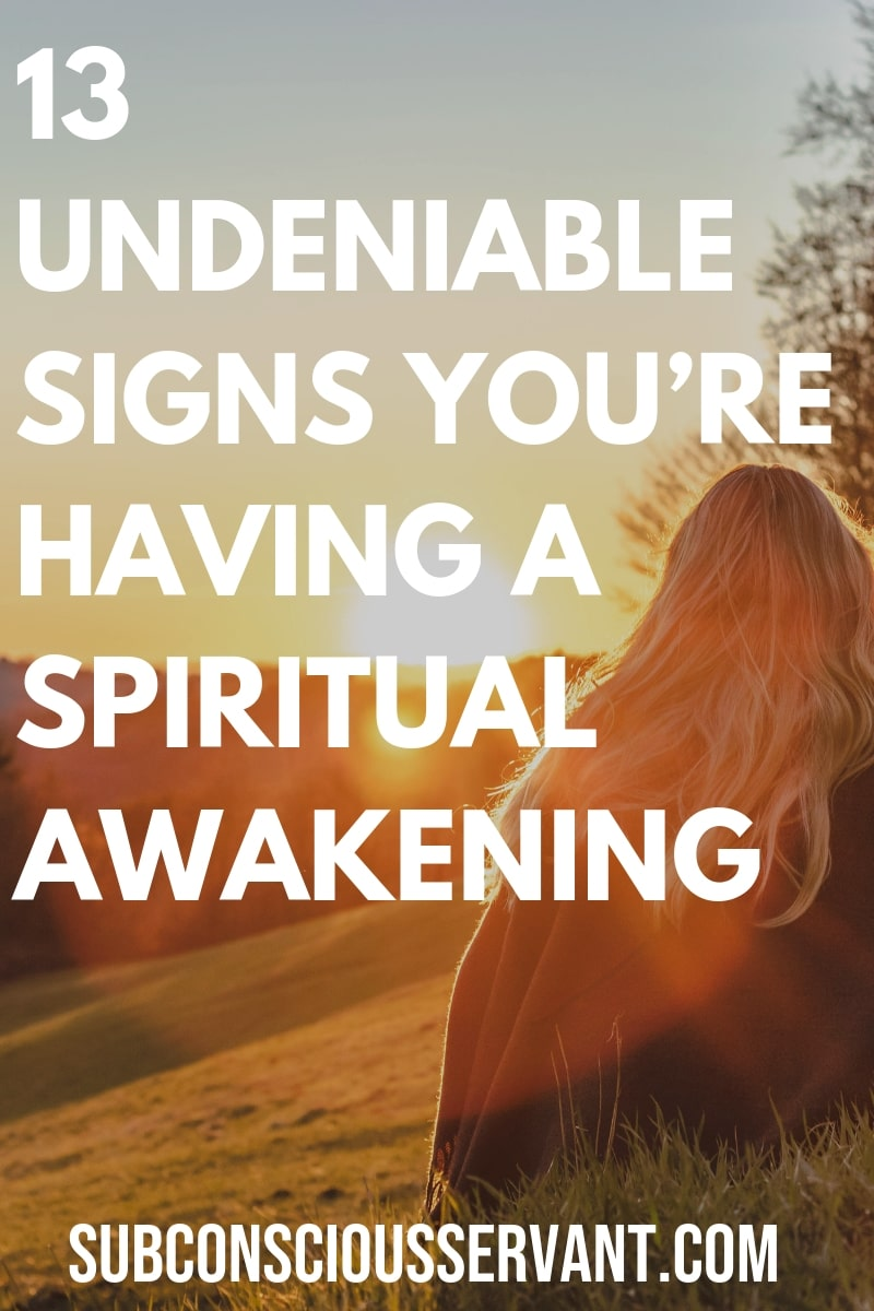 Have you have experienced some signs of a spiritual awakening? If you\'re not sure this post lists 13 undeniable (and sometimes strange) signs you\'re having a spiritual awakening. #SubconsciousServant #SpiritualAwakening #Spirituality #Metaphysics