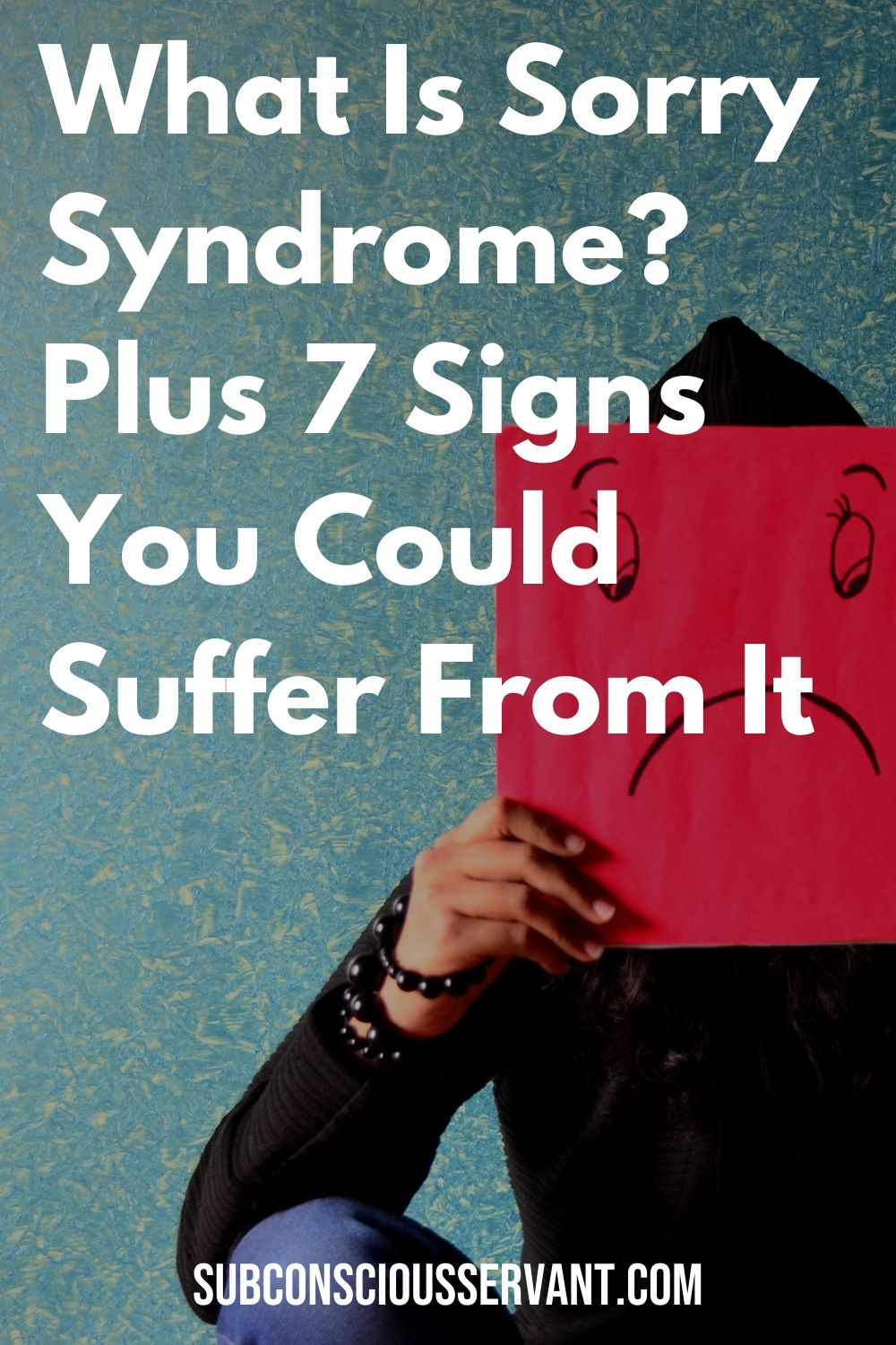 What Is Sorry Syndrome? Plus 7 Signs You May Have It