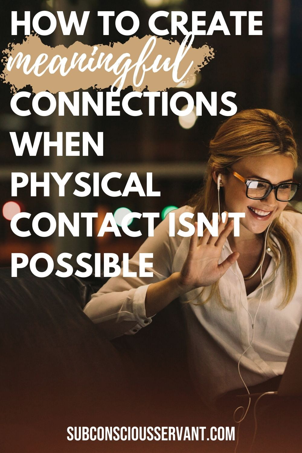 How To Have Meaningful Connections When Physical Contact Isn't Possible