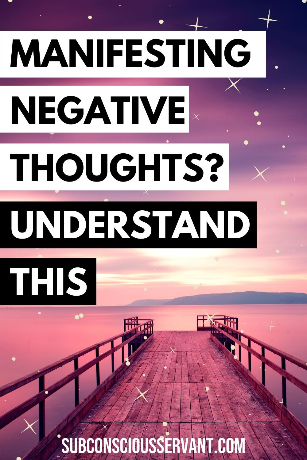 Worried Of Manifesting Your Negative Thoughts? Understand This