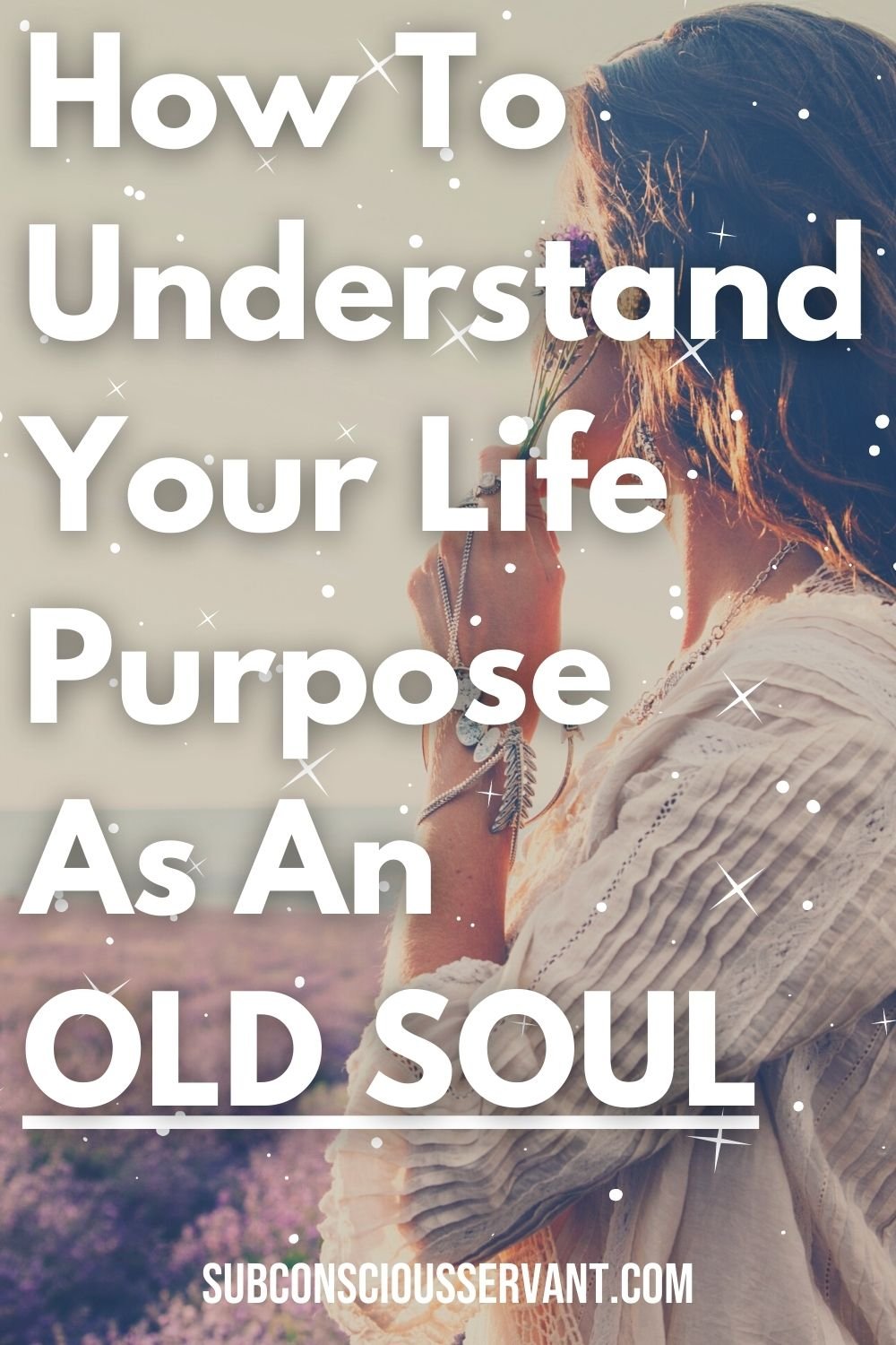 How To Understand Your Life Purpose As  OLD SOUL