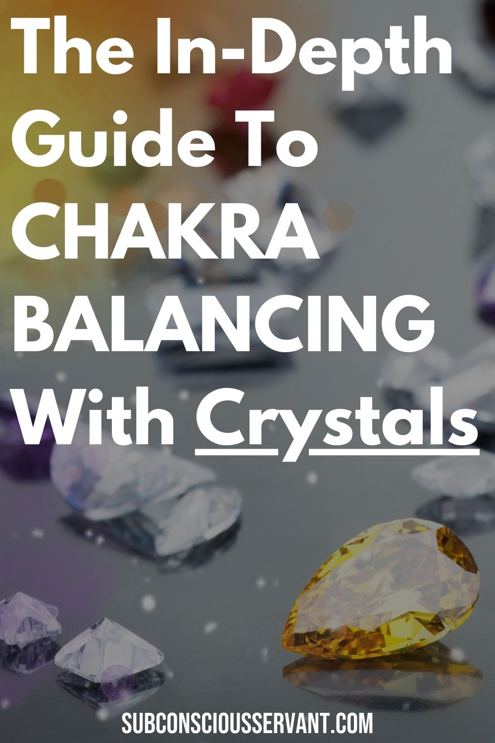 The In-Depth Guide To Chakra Balancing With Crystals