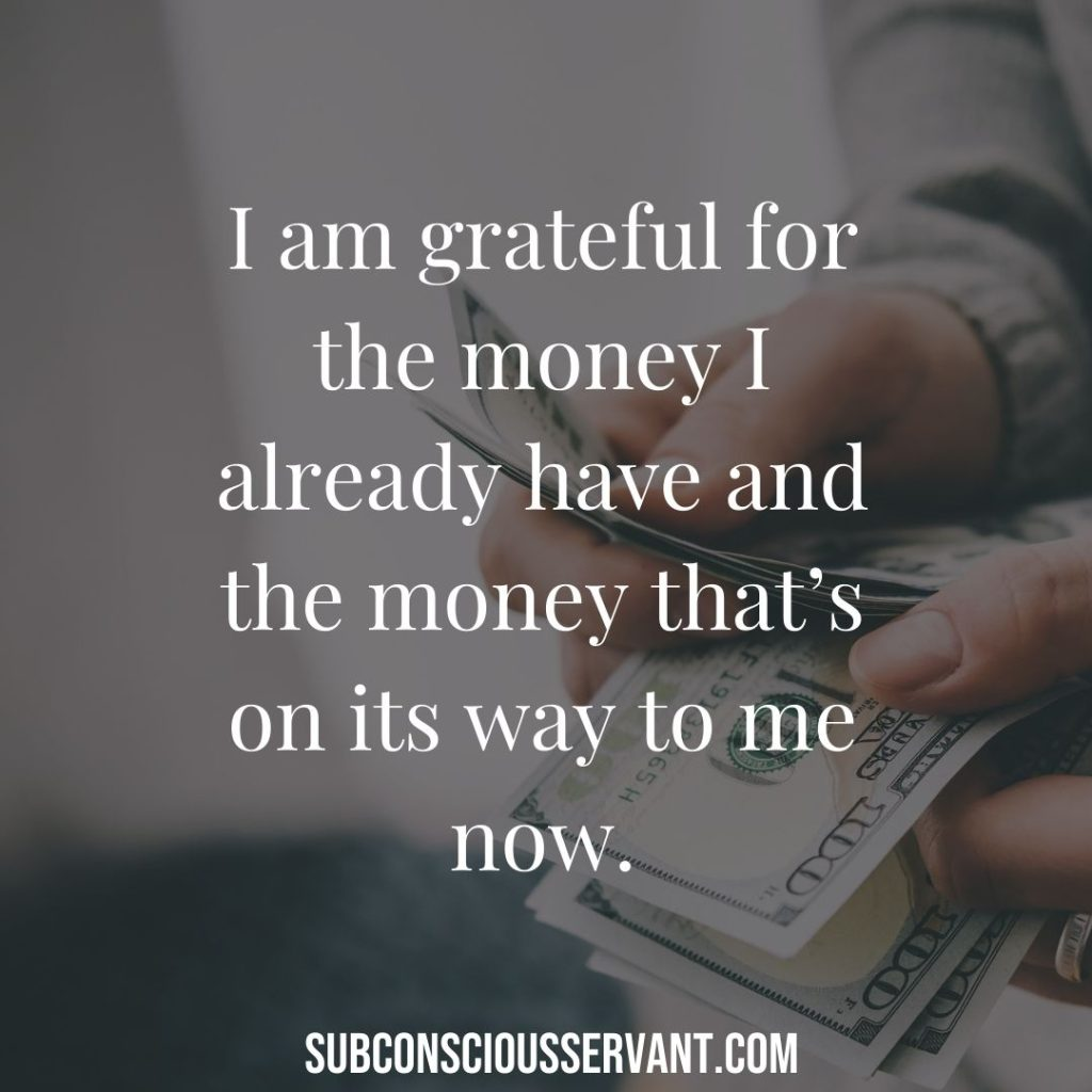 Money affirmation - I am grateful for the money I already have and the money that's on its way to me now.
