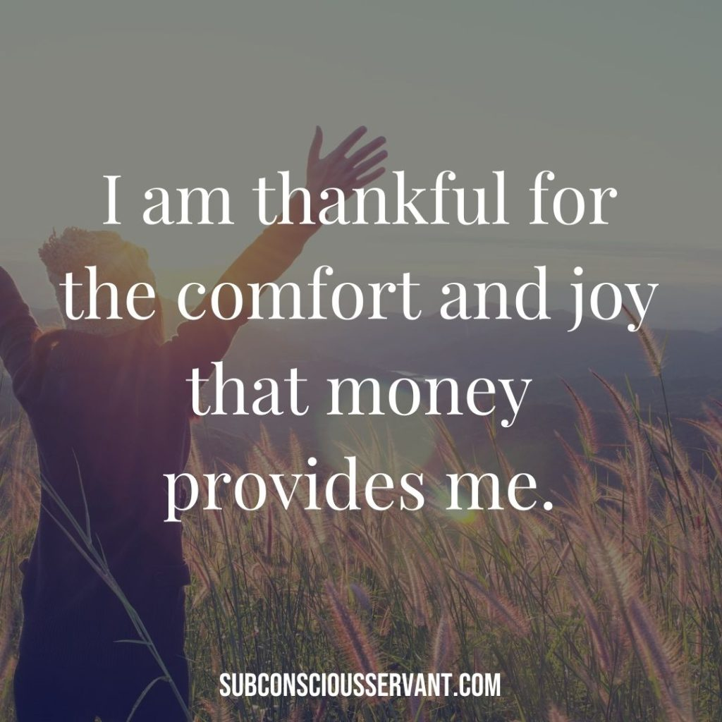 Affirmation for abundance: I am thankful for the comfort and joy that money provides me.
