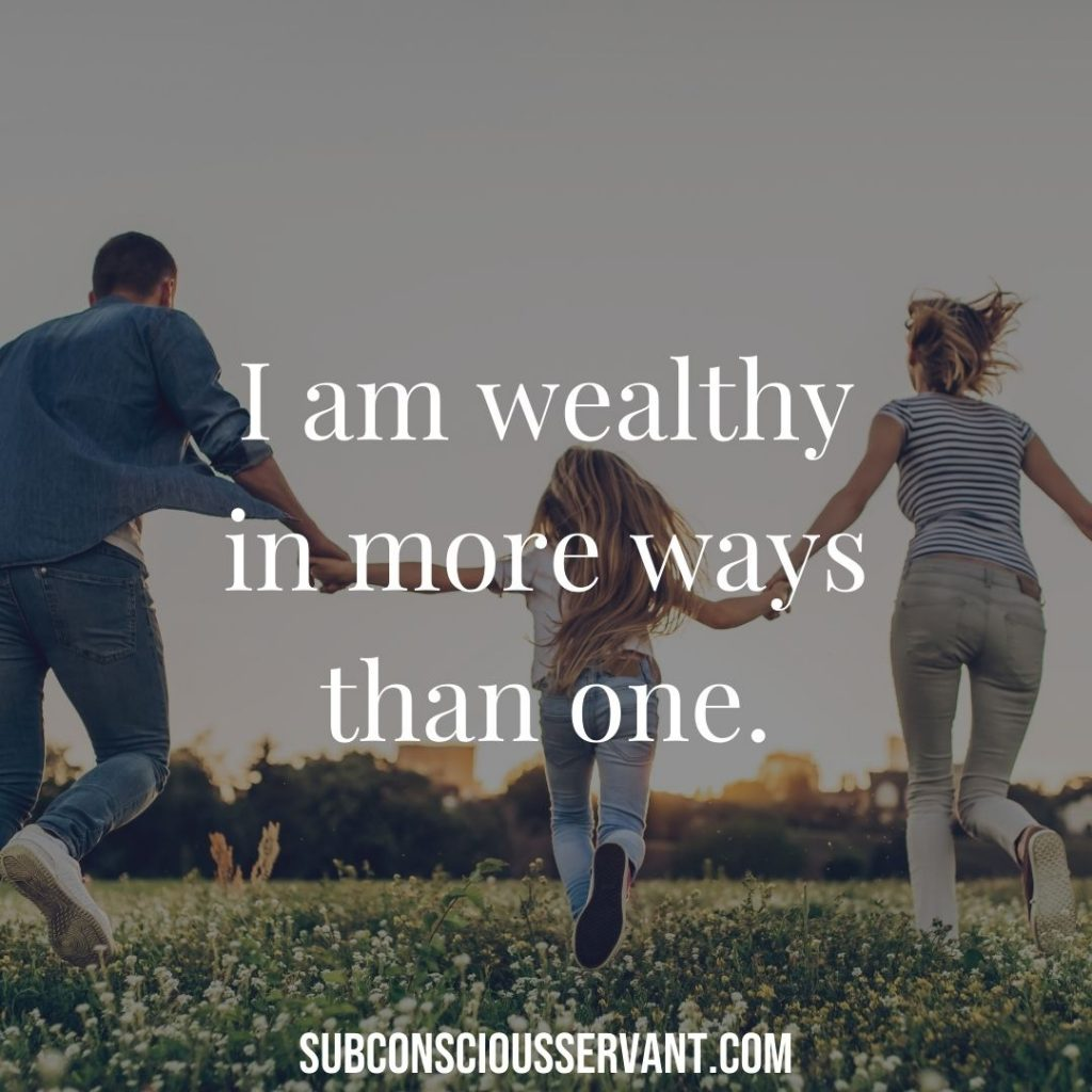 I am wealthy in more ways than one.