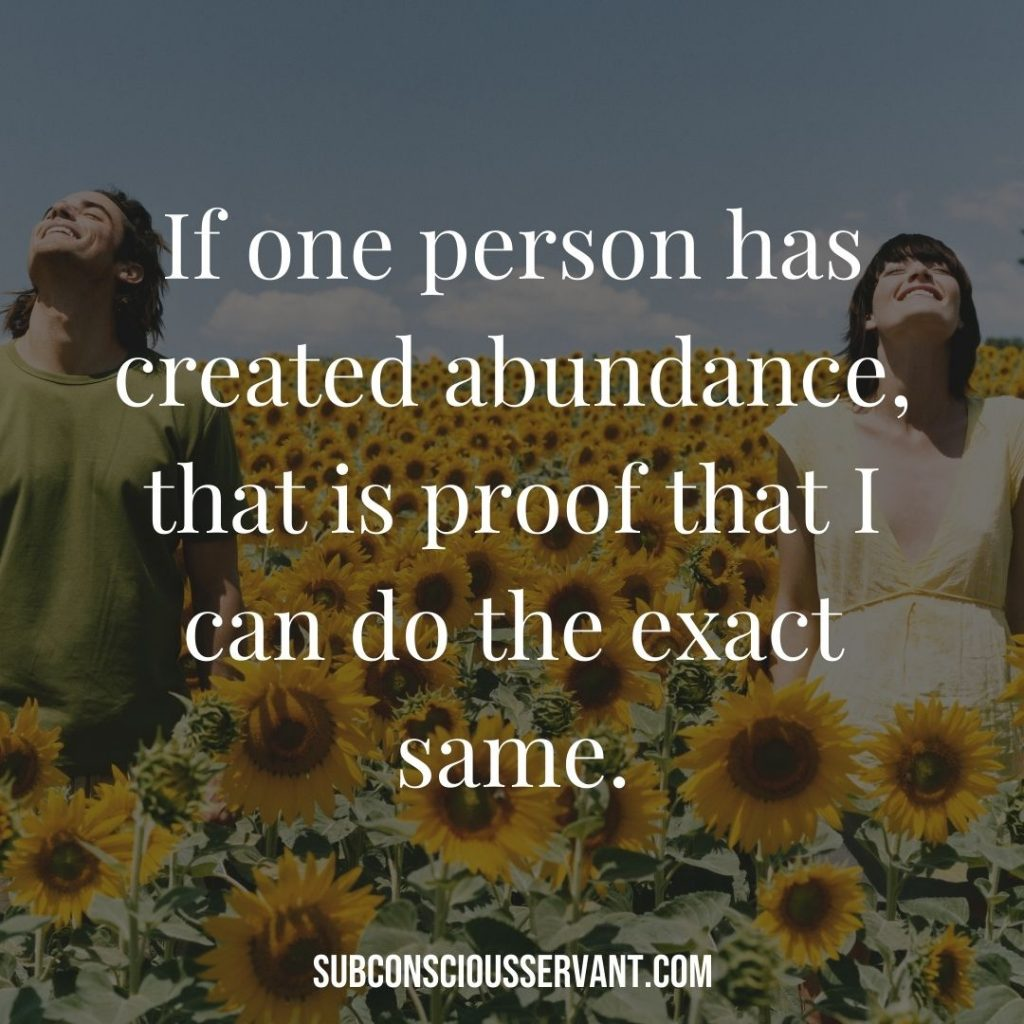 Affirmation for abundance: If one person has created abundance, that is proof that I can do the exact same.