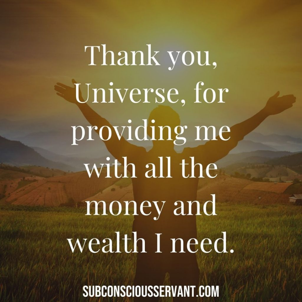 Thank you, Universe, for providing me with all the money and wealth I need.