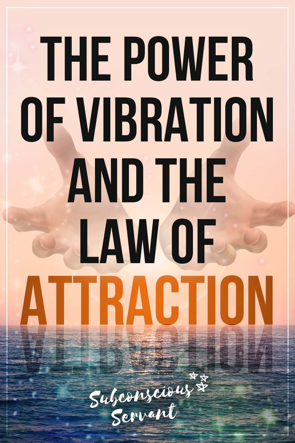 The Power Of VIBRATION And The Law Of Attraction