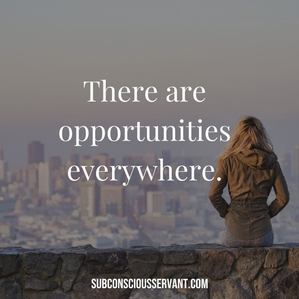 Affirmation for abundance: There are opportunities everywhere.