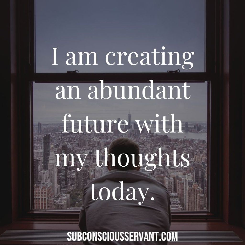 Money affirmation - I am creating an abundant future with my thoughts today.