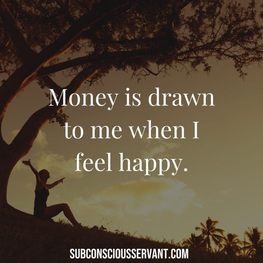 Money affirmations - money is drawn to me when i feel happy