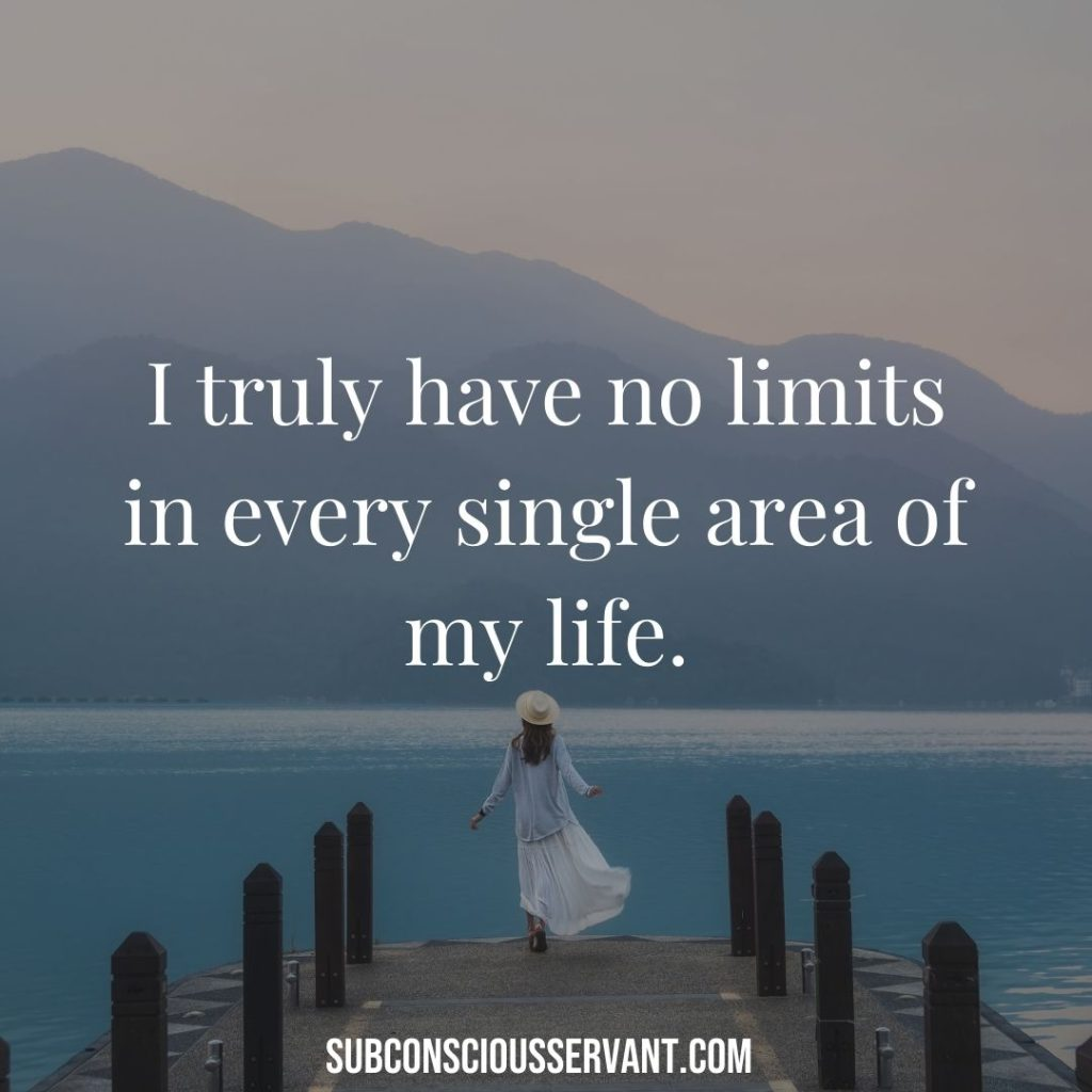 Affirmation for abundance: I truly have no limits in every single area of my life.