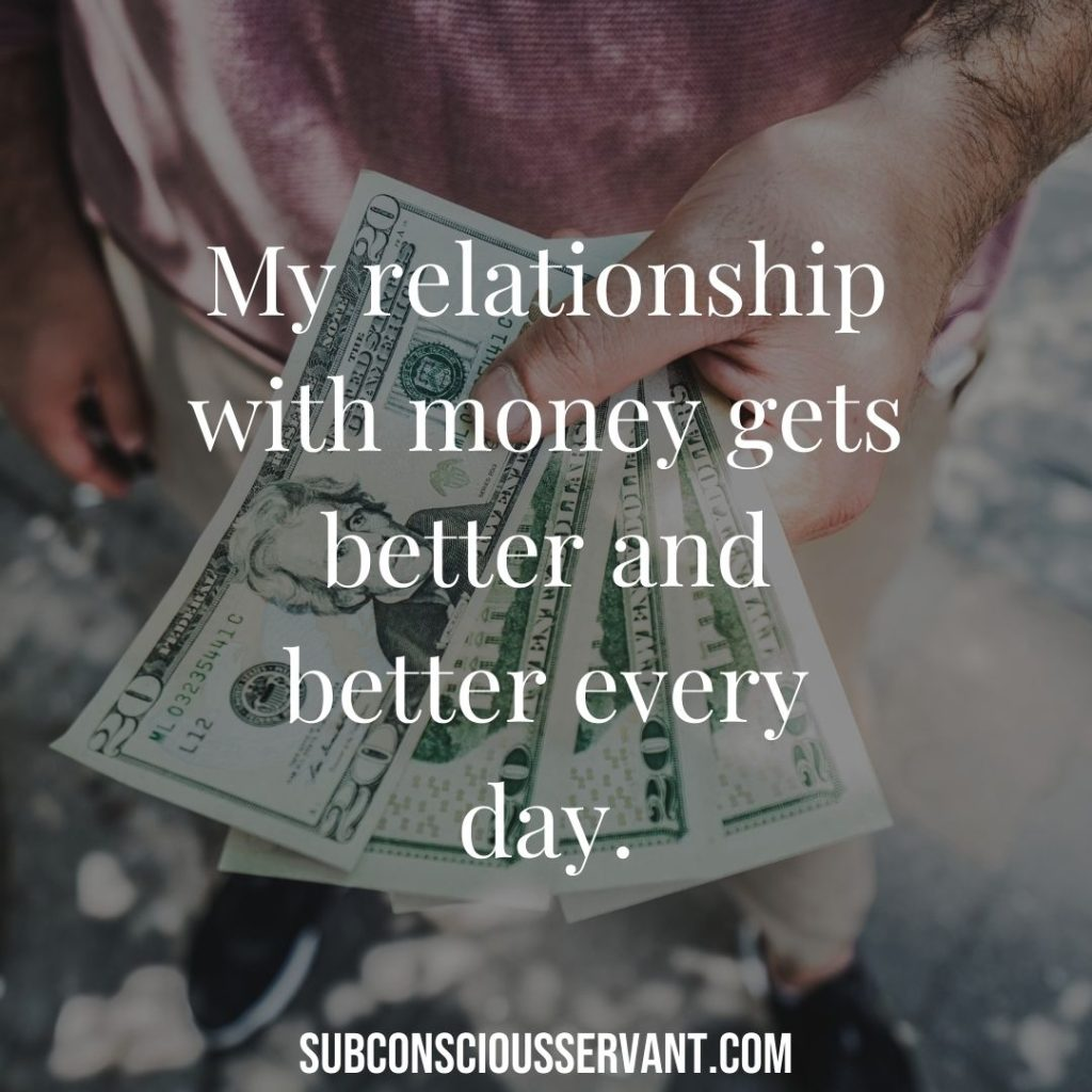 My relationship with money gets better and better every day.