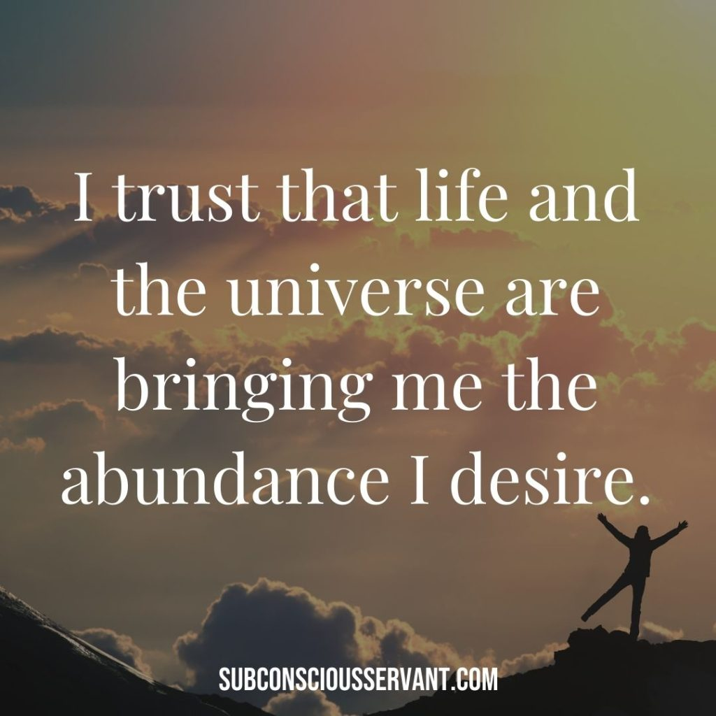 Affirmation for abundance: I trust that life and the universe are bringing me the abundance I desire.