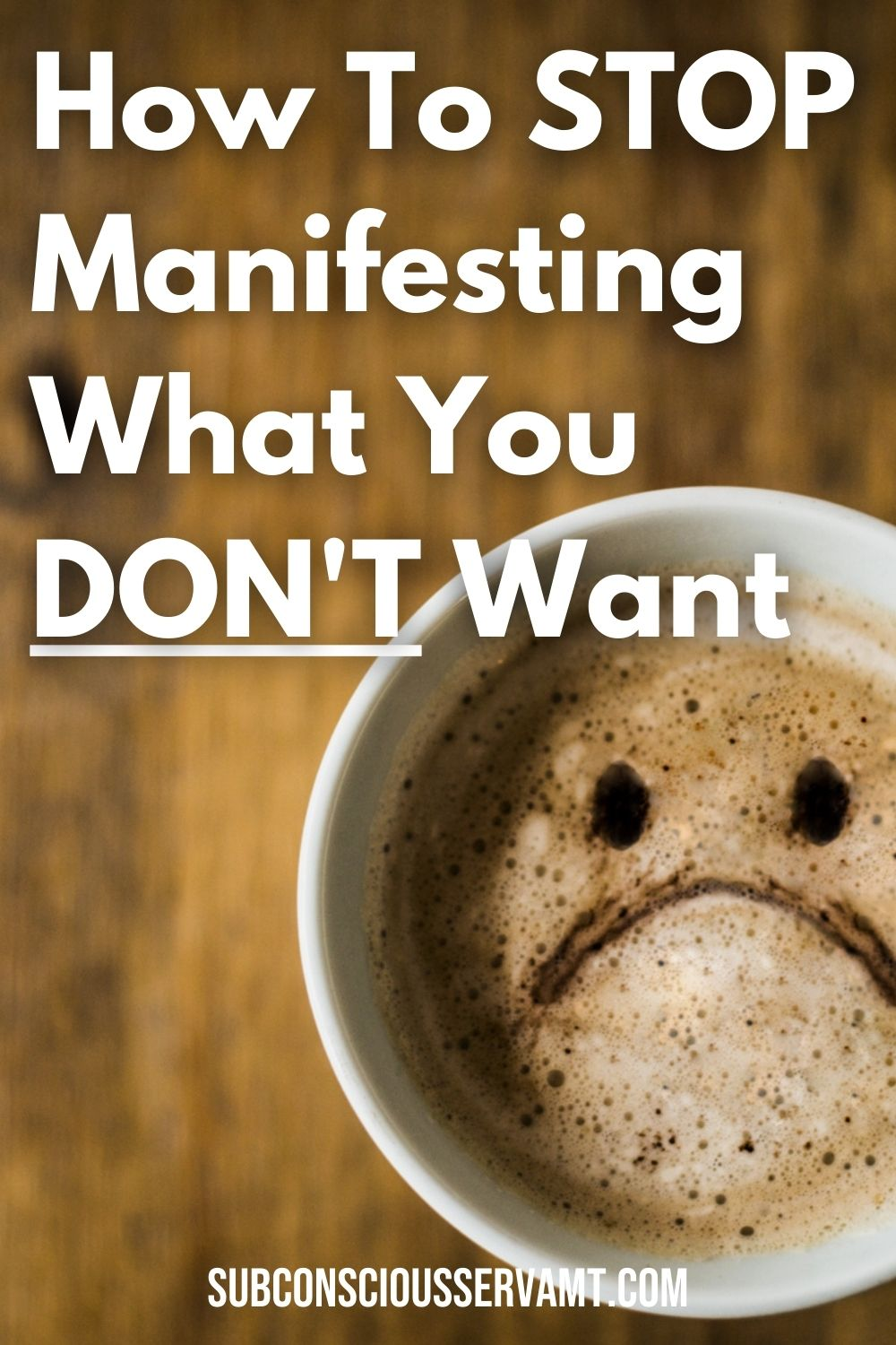 How To STOP Manifesting What You DON\'T Want [6 Helpful Practices]