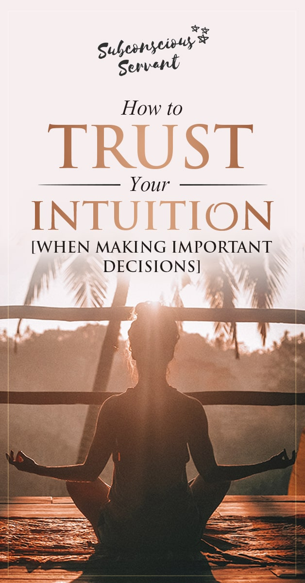 How To Trust Your Intuition [When Making Important Decisions]