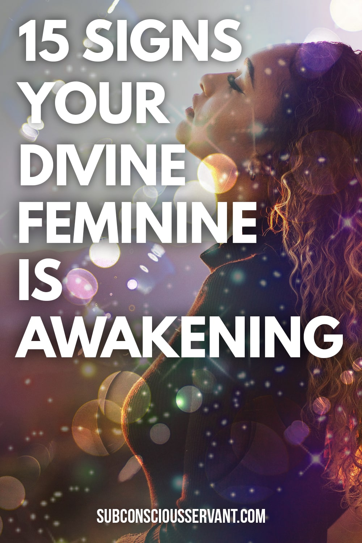 15 Symptoms Of Your Divine Feminine Awakening