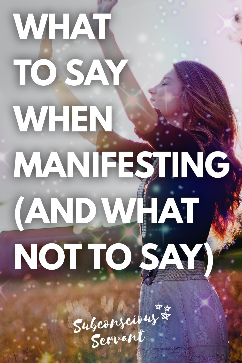 What To Say When Manifesting (And What Not To Say)